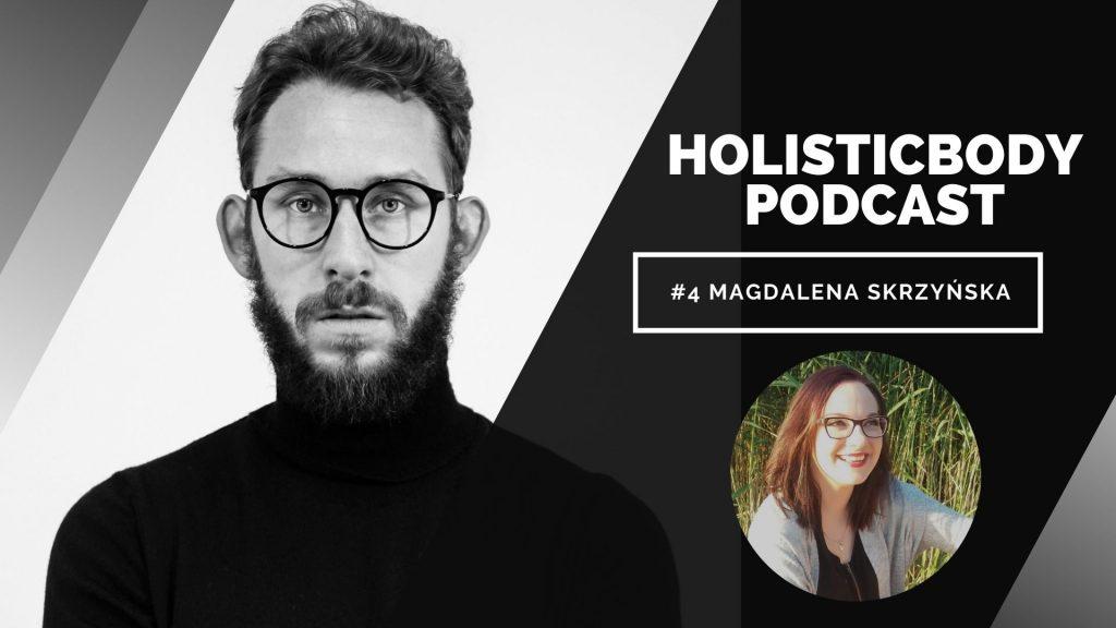 HOLISTIC BODY PODCAST #4 MAGDALENA SKRZYŃSKA